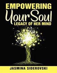 Empowering Your Soul - Legacy of Her Mind