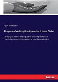 The plan of redemption by our Lord Jesus Christ