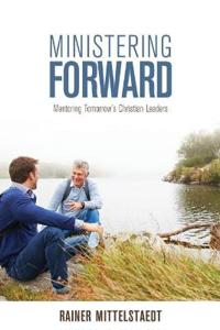 Ministering Forward: Mentoring Tomorrow's Christian Leaders