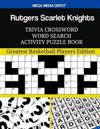 Rutgers Scarlet Knights Trivia Crossword Word Search Activity Puzzle Book: Greatest Basketball Players Edition