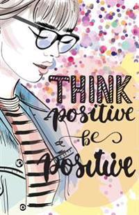Think Positive Be Positive, Self Esteem Pink Girl(composition Book Journal and Diary): Inspirational Quotes Journal Notebook, Dot Grid (110 Pages, 5.5