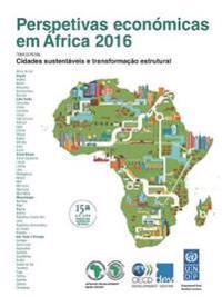 Perspetivas económicas em África 2016 (Versão Condensada) : Cidades sustentáveis e transformação estrutural