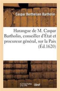 Harangue de M. Caspar Bartholin, conseiller d'État et procureur général, sur la Paix