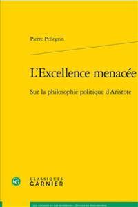 L'Excellence Menacee: Sur La Philosophie Politique D'Aristote