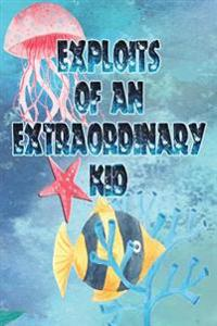 Exploits of an Extraordinary Kid