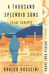 A Thousand Splendid Suns (Play Script): Based on the Novel by Khaled Hosseini