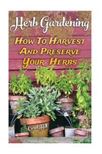 Herb Gardening: How to Harvest and Preserve Your Herbs