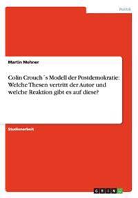 Colin Crouchs Modell Der Postdemokratie: Welche Thesen Vertritt Der Autor Und Welche Reaktion Gibt Es Auf Diese?