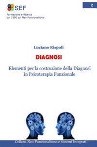 Diagnosi: Elementi Per La Costruzione Della Diagnosi in Psicoterapia Funzionale