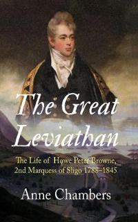 Great leviathan - the life of howe peter browne, marquess of sligo 1788-184
