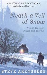 Neath a Veil of Snow: Winter Tales of Magic and Secrets
