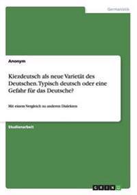 Kiezdeutsch ALS Neue Varietat Des Deutschen. Typisch Deutsch Oder Eine Gefahr Fur Das Deutsche?
