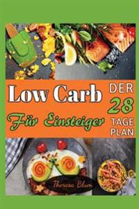 Low Carb Für Einsteiger: Der 28-Tage Plan Mit Über 55 Verführerischen Rezeptideen