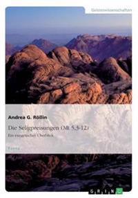 Die Seligpreisungen (Mt 5,3-12). Ein exegetischer Überblick