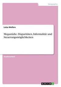 Megastädte. Disparitäten, Informalität und Steuerungsmöglichkeiten