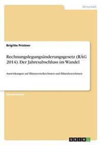 Rechnungslegungsänderungsgesetz (RÄG 2014). Der Jahresabschluss im Wandel