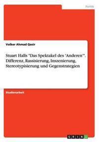 """Stuart Halls """"Das Spektakel des 'Anderen'"""". Differenz, Rassisierung, Inszenierung, Stereotypisierung und Gegenstrategien"""