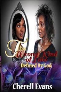The Wrong Kind of Love: Defined by God