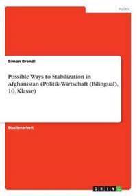 Possible Ways to Stabilization in Afghanistan (Politik-Wirtschaft (Bilingual), 10. Klasse)