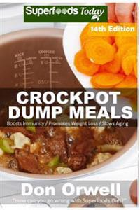 Crockpot Dump Meals: Over 190 Quick & Easy Gluten Free Low Cholesterol Whole Foods Recipes Full of Antioxidants & Phytochemicals