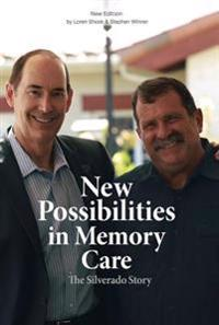 New Possibilities in Memory Care: The Silverado Story - New Edition