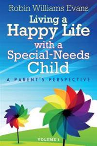 Living a Happy Life with a Special-Needs Child: A Parent's Perspective