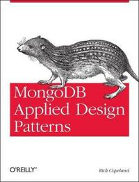 Mongodb Applied Design Patterns: Practical Use Cases with the Leading Nosql Database