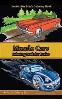 Pocket Size Men's Coloring Book: Muscle Cars: A Coloring Book for Dudes