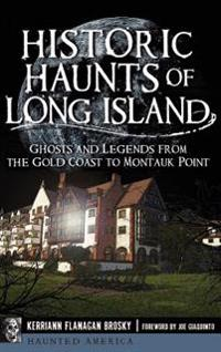 Historic Haunts of Long Island: Ghosts and Legends from the Gold Coast to Montauk Point