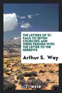 The Letters of St. Paul to Seven Churches and Three Friends with the Letter to the Hebrews