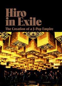 Hiro in Exile: The Creation of a J-Pop Empire