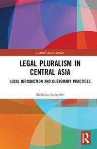 Legal Pluralism in Central Asia: Local Jurisdiction and Customary Practices