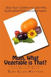 Mum, What Vegetable Is That?: A Question and Answer Book to Help Children Identify Vegies
