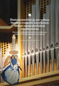 Hautausmusiikki ja sen valinta Suomen evankelis-luterilaisen kirkon suomenkielisissä seurakunnissa Studia Musica 71