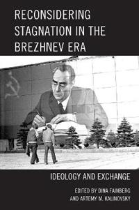Reconsidering Stagnation in the Brezhnev Era