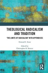 Theological Radicalism and Tradition: 'The Limits of Radicalism' with Appendices