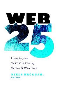 Web 25: Histories from the First 25 Years of the World Wide Web