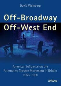Off-broadway/off-west end - american influence on the alternative theatre m