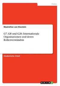 G7, G8 und G20. Internationale Organisationen und deren Rollenverständnis