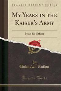 My Years in the Kaiser's Army