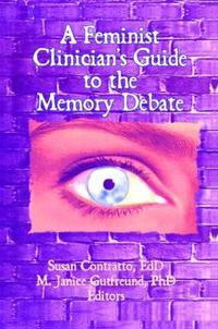 A Feminist Clinician's Guide to the Memory Debate