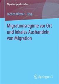 Migrationsregime Vor Ort Und Lokales Aushandeln Von Migration