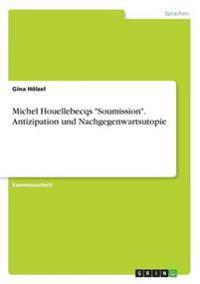 """Michel Houellebecqs """"Soumission"""". Antizipation und Nachgegenwartsutopie"""