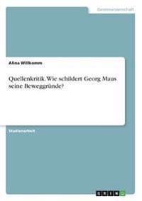 Quellenkritik. Wie schildert Georg Maus seine Beweggründe?