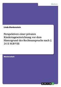 Perspektiven Einer Privaten Kindertageseinrichtung VOR Dem Hintergrund Des Rechtsanspruchs Nach 24 II Sgb VIII