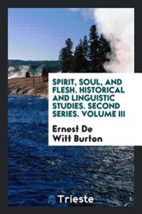 Spirit, Soul, and Flesh. Historical and Linguistic Studies. Second Series. Volume III