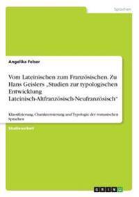 """Vom Lateinischen zum Französischen. Zu Hans Geislers """"Studien zur typologischen Entwicklung Lateinisch-Altfranzösisch-Neufranzösisch"""""""