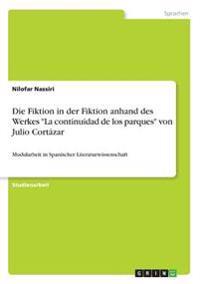"""Die Fiktion in der Fiktion anhand des Werkes """"La continuidad de los parques"""" von Julio Cortázar"""
