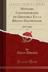 Histoire Contemporaine de Grenoble Et la Région Dauphinoise, Vol. 2