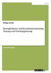 Beweglichkeits- und Koordinationstraining. Testung und Trainingsplanung